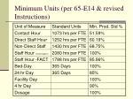 minimum units per 65 e14 revised instructions