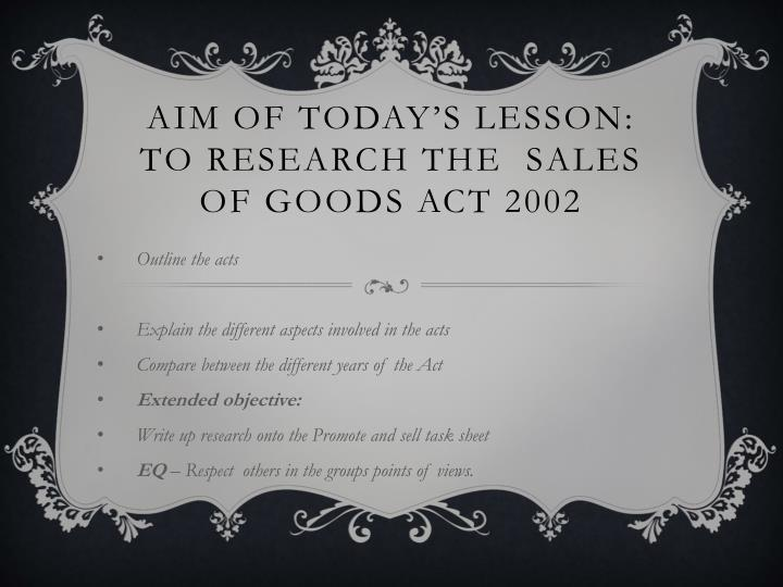 aim of today s lesson to research the sales of goods act 2002 n.