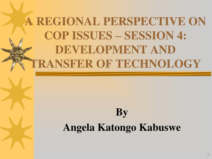 a regional perspective on cop issues session 4 development and transfer of technology n.