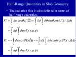 half range quantities in slab geometry1