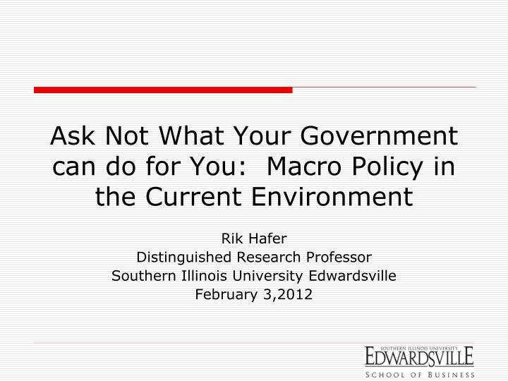 ask not what your government can do for you macro policy in the current environment n.