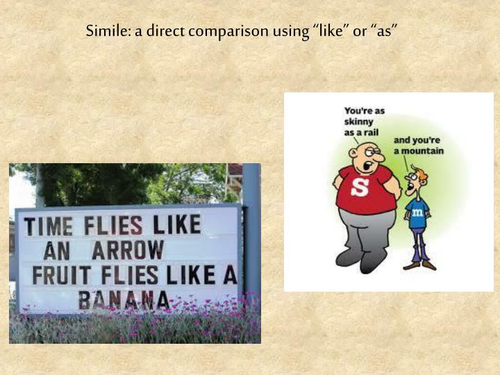 """Simile: a direct comparison using """"like"""" or """"as"""""""
