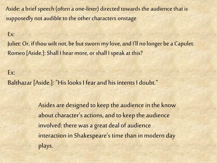Aside: a brief speech (often a one-liner) directed towards the audience that is supposedly not audible to the other characters onstage