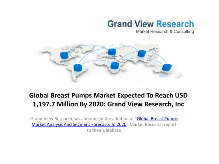 global breast pumps market expected to reach usd 1 197 7 million by 2020 grand view research inc n.