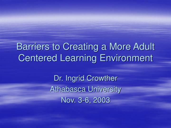 barriers to creating a more adult centered learning environment n.