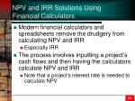 npv and irr solutions using financial calculators