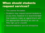 when should students request services