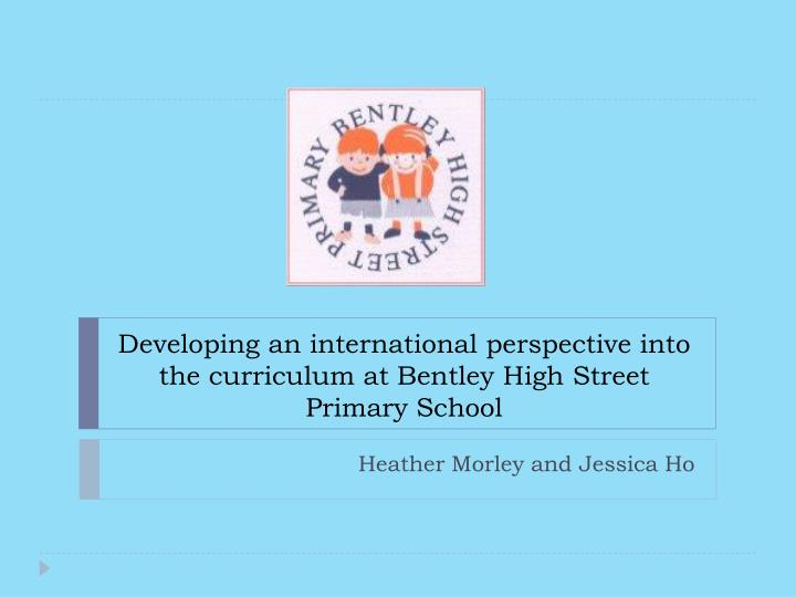 developing an international perspective into the curriculum at bentley high street primary school n.