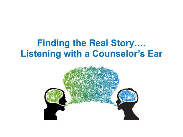 finding the real story listening with a counselor s ear n.