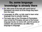 so some language knowledge is already there