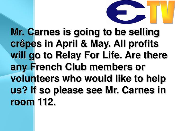 Mr. Carnes is going to be selling crêpes in April & May. All profits will go to Relay For Life. Are there any French Club members or volunteers who would like to help us? If so please see Mr. Carnes in room 112.