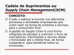 cadeia de suprimentos ou supply chain management scm