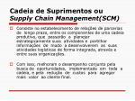 cadeia de suprimentos ou supply chain management scm2