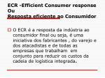 ecr efficient consumer response ou resposta eficiente ao consumidor