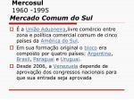 mercosul 1960 1995 mercado comum do sul1