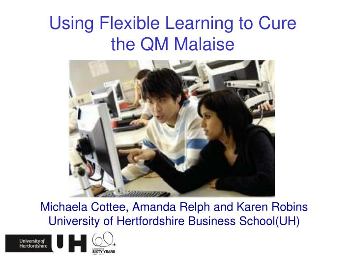 using flexible learning to cure the qm malaise n.