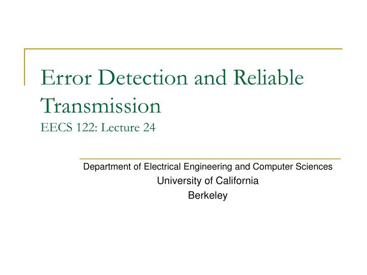 error detection and reliable transmission eecs 122 lecture 24 n.