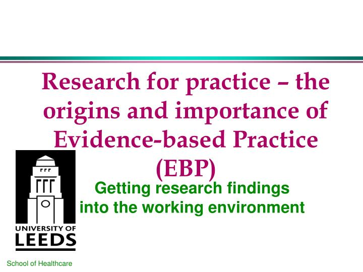research for practice the origins and importance of evidence based practice ebp n.
