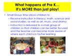 what happens at pre k it s more than just play2