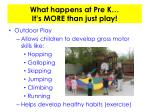 what happens at pre k it s more than just play3