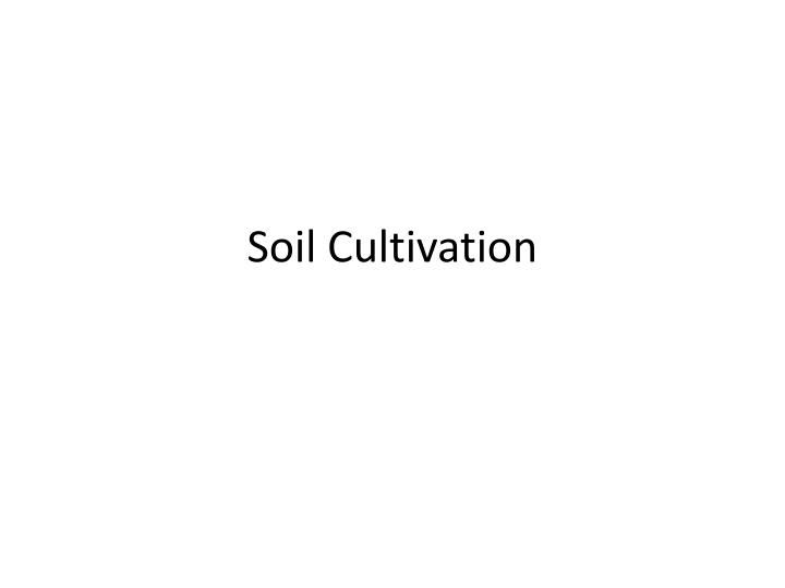soil cultivation n.