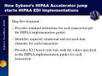 how sybase s hipaa accelerator jump starts hipaa edi implementations