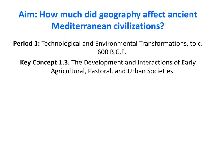 aim how much did geography affect ancient mediterranean civilizations n.