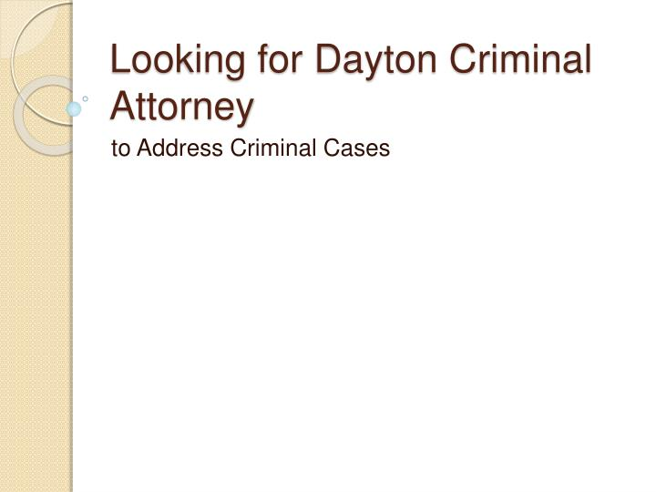 looking for dayton criminal attorney n.