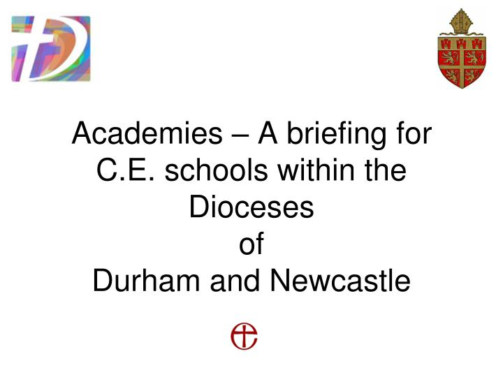 academies a briefing for c e schools within the dioceses of durham and newcastle n.