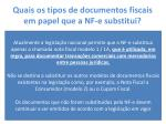 quais os tipos de documentos fiscais em papel que a nf e substitui