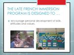 the late french immersion program is designed to3