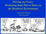 driving me crazy predicting state driver stress in the roadway environment
