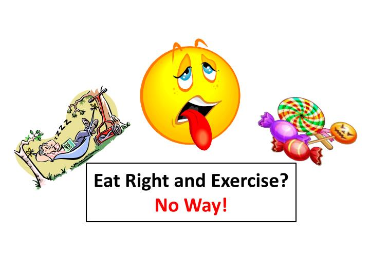 eat right and exercise no way n.