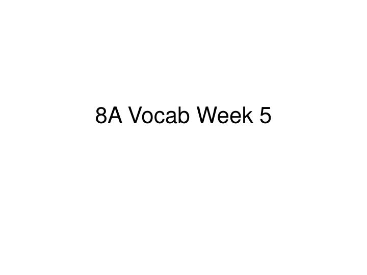 8a vocab week 5 n.