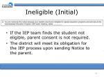 ineligible initial