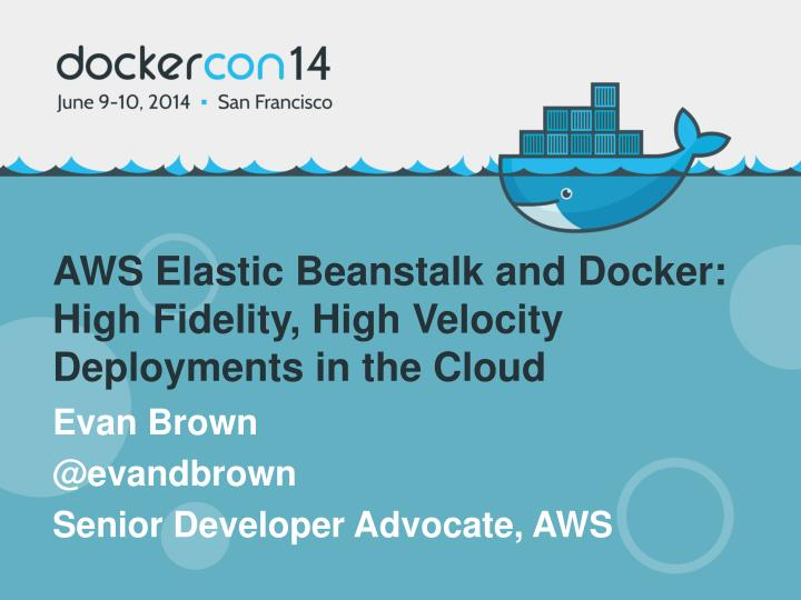 aws elastic beanstalk and docker high fidelity high velocity deployments in the cloud n.