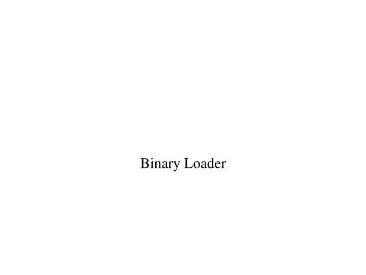 Binary loader
