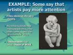 example some say that artists pay more attention
