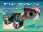 we ll use a reflection tool