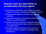 however there are some limits on confidentiality that may require