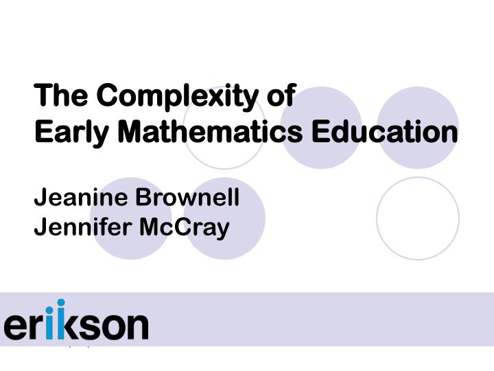 the complexity of early mathematics education jeanine brownell jennifer mccray n.