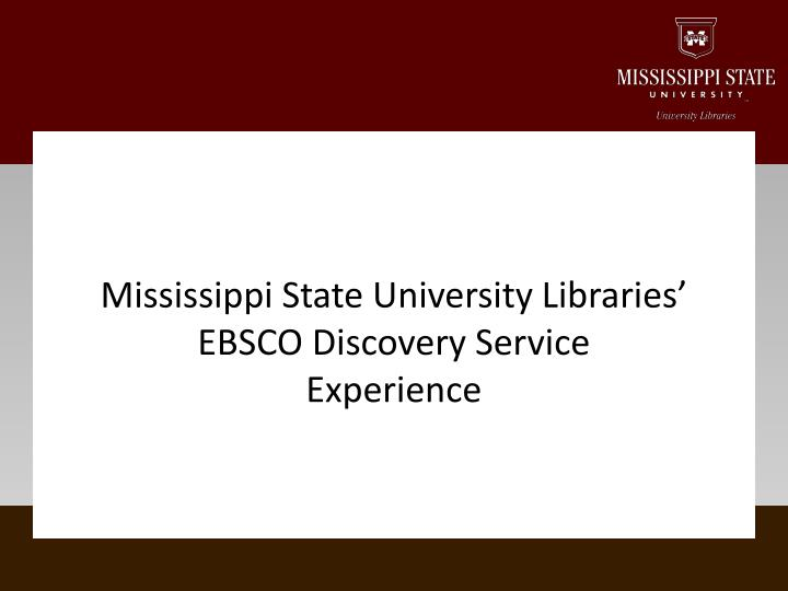 mississippi state university libraries ebsco discovery service experience n.
