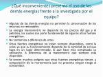 qu inconvenientes presenta el uso de las dem s energ as frente a la investigada por el equipo