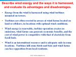 describe wind energy and the ways it is harnessed and evaluate its advantages and disadvantages