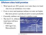 offshore sites hold promise