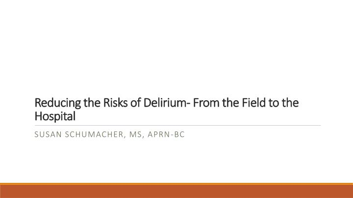 reducing the risks of delirium from the field to the hospital n.