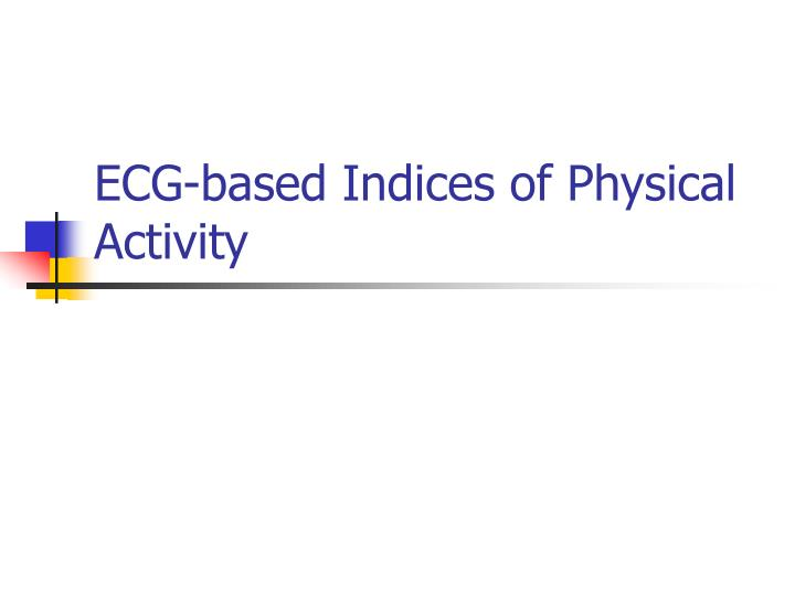 ecg based indices of physical activity n.