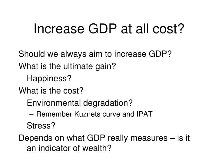 Increase GDP at all cost?