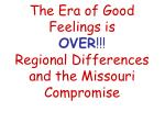 the era of good feelings is over regional differences and the missouri compromise