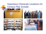 hazardous chemicals locations on campus may include